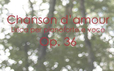 Chanson d'amour Lirica per pianoforte e voce Op. 36