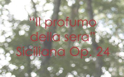 """""""Il profumo della sera"""" Siciliana Op. 24"""