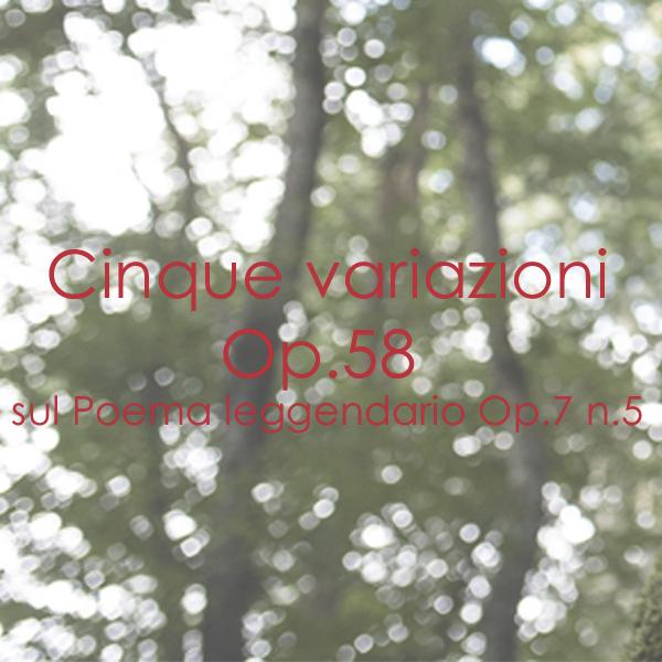 """Cinque variazioni Op. 58 sul """"Poema leggendario"""" Op. 7 n. 5"""