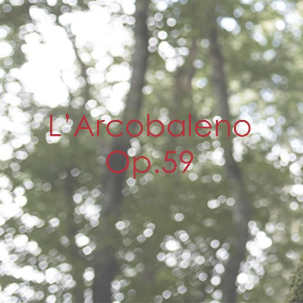 L'Arcobaleno Op. 59