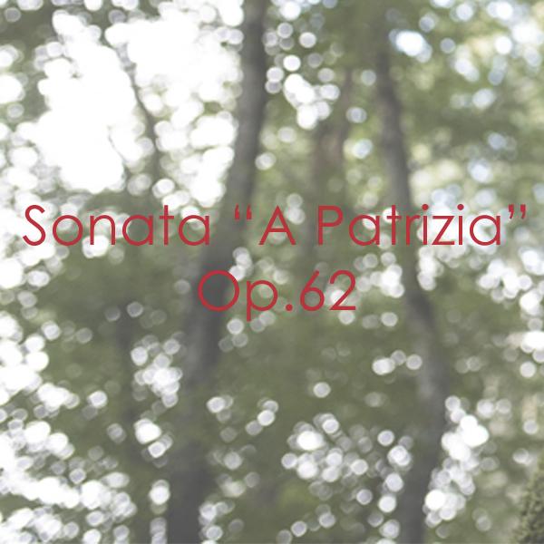 "Sonata ""A Patrizia"" Op. 62"