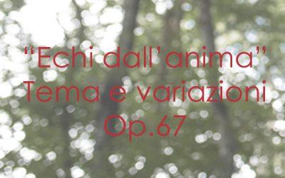 """""""Echi dell'Anima"""" Tema e Variazioni Op. 67"""